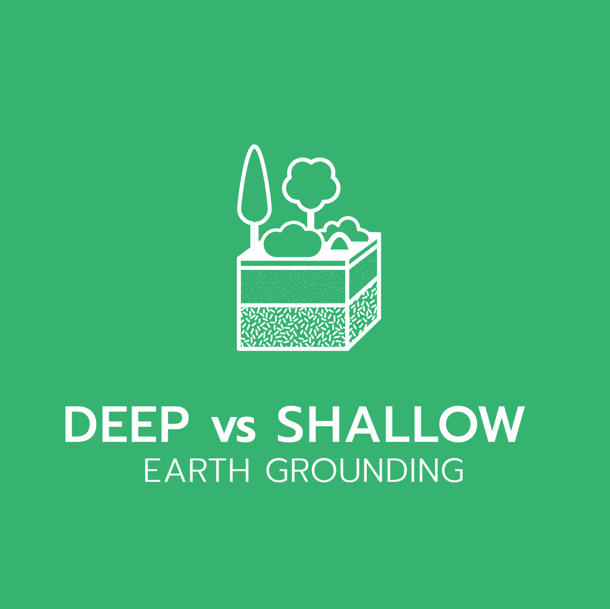 DEEP EARTH GROUNDING vs SHALLOW EARTH GROUNDING